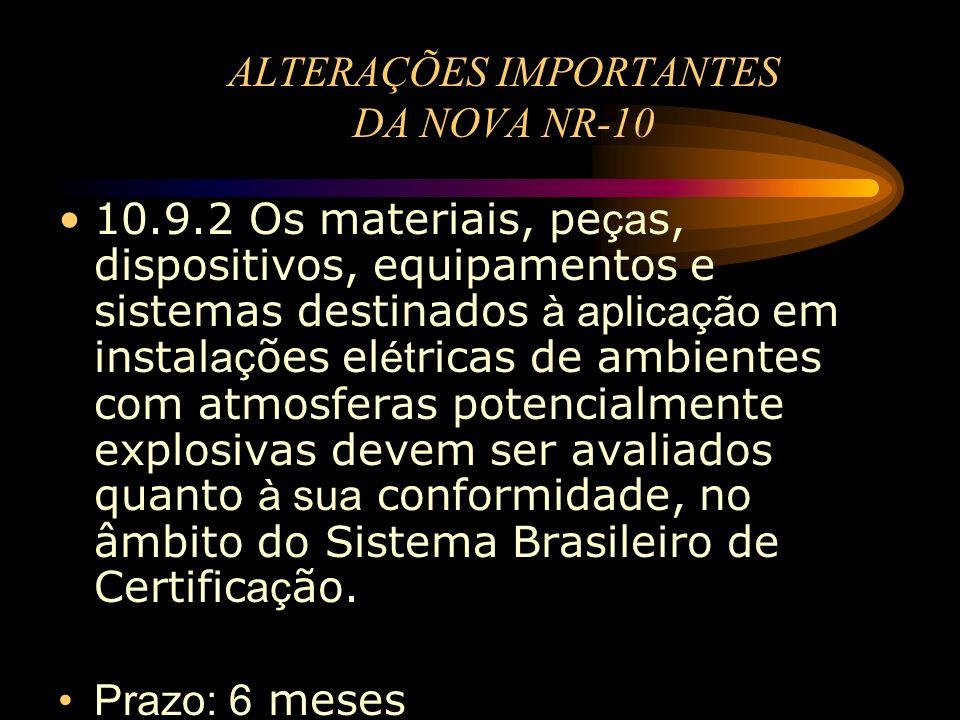 ALTERAÇÕES IMPORTANTES DA NOVA NR-10 10.9.2 Os materiais, pe ça s, dispositivos, equipamentos e sistemas destinados à aplicação em instal aç ões el ét