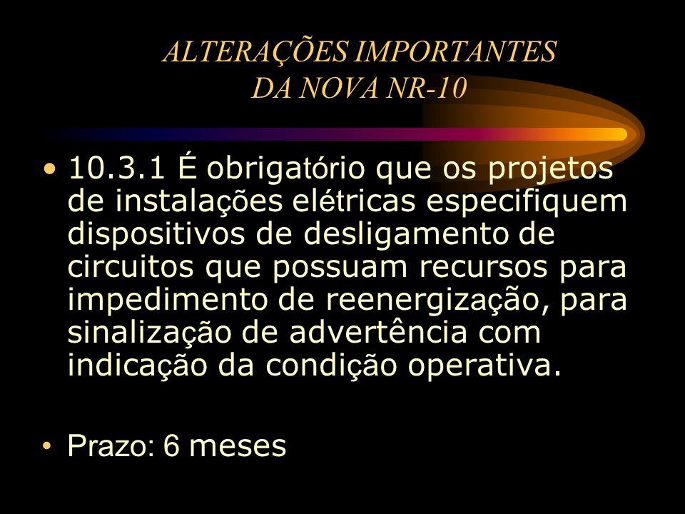 ALTERAÇÕES IMPORTANTES DA NOVA NR-10 10.3.1 É obriga tór io que os projetos de instala çõ es el ét ricas especifiquem dispositivos de desligamento de