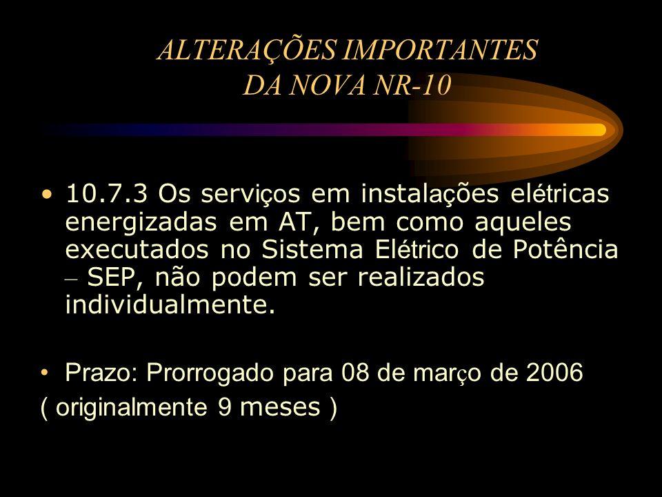 ALTERAÇÕES IMPORTANTES DA NOVA NR-10 10.7.3 Os serv iço s em instal aç ões el étr icas energizadas em AT, bem como aqueles executados no Sistema El ét
