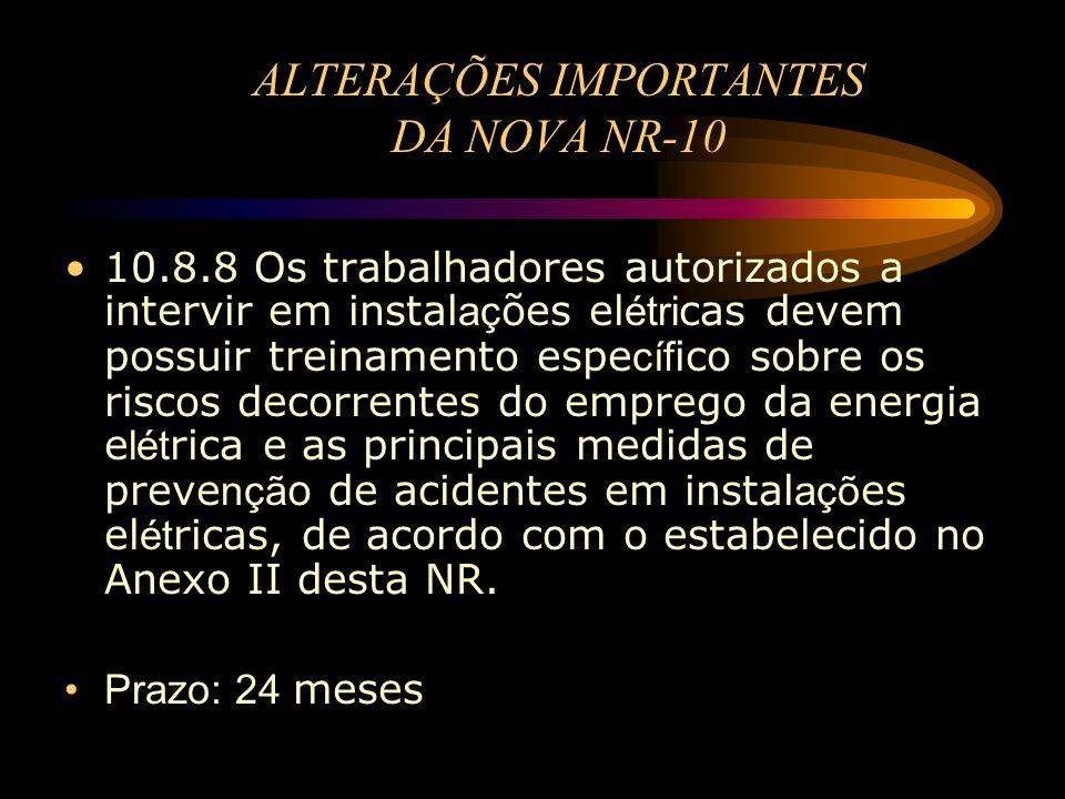 ALTERAÇÕES IMPORTANTES DA NOVA NR-10 10.8.8 Os trabalhadores autorizados a intervir em instal aç ões el étri cas devem possuir treinamento espe cíf ic