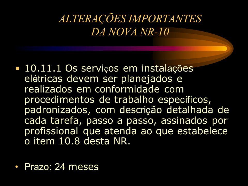 ALTERAÇÕES IMPORTANTES DA NOVA NR-10 10.11.1 Os servi ç os em instal açõ es el ét ricas devem ser planejados e realizados em conformidade com procedim