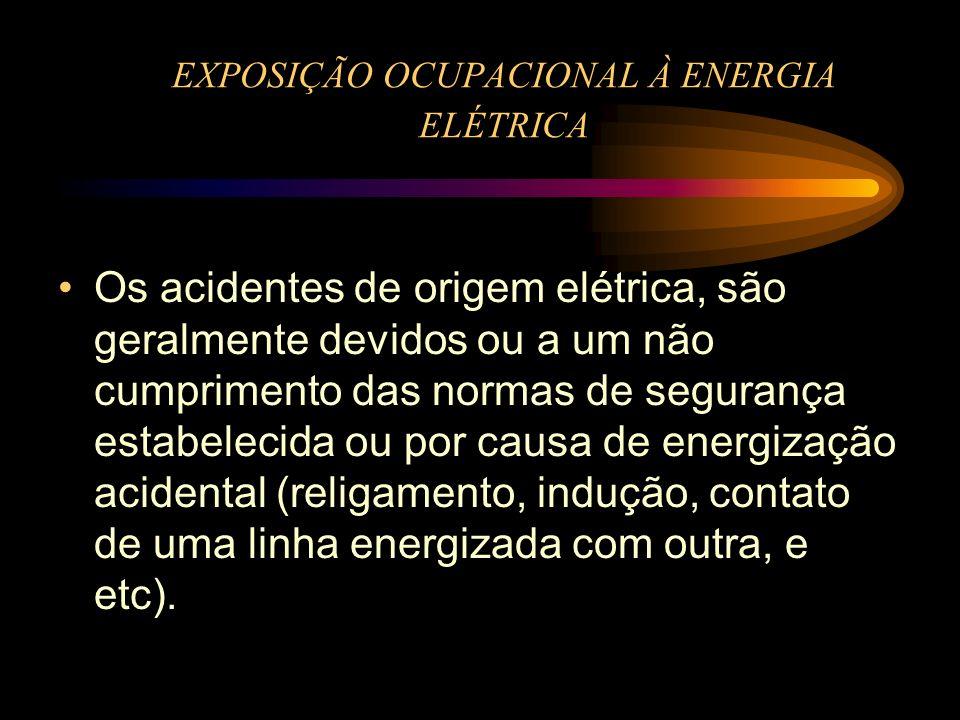 EXPOSIÇÃO OCUPACIONAL À ENERGIA ELÉTRICA Os acidentes de origem elétrica, são geralmente devidos ou a um não cumprimento das normas de segurança estab