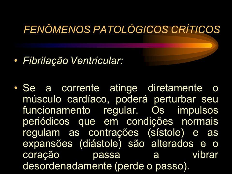 FENÔMENOS PATOLÓGICOS CRÍTICOS Fibrilação Ventricular: Se a corrente atinge diretamente o músculo cardíaco, poderá perturbar seu funcionamento regular