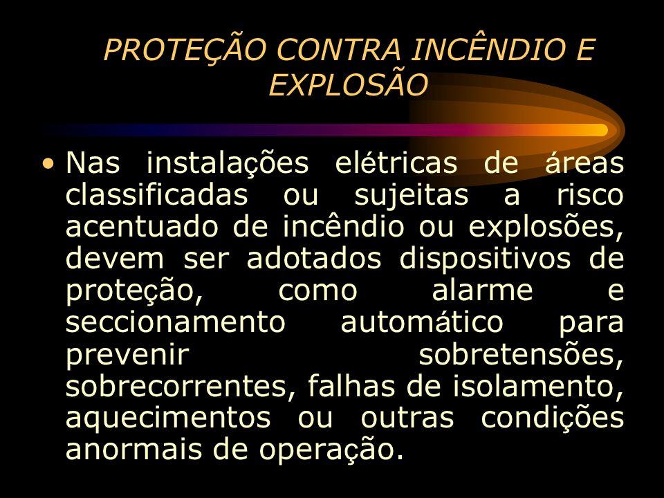PROTEÇÃO CONTRA INCÊNDIO E EXPLOSÃO Nas instala ç ões el é tricas de á reas classificadas ou sujeitas a risco acentuado de incêndio ou explosões, deve