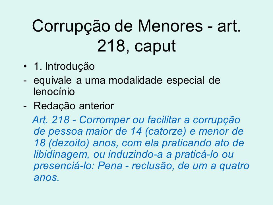 Corrupção de Menores - art. 218, caput 1. Introdução -equivale a uma modalidade especial de lenocínio -Redação anterior Art. 218 - Corromper ou facili