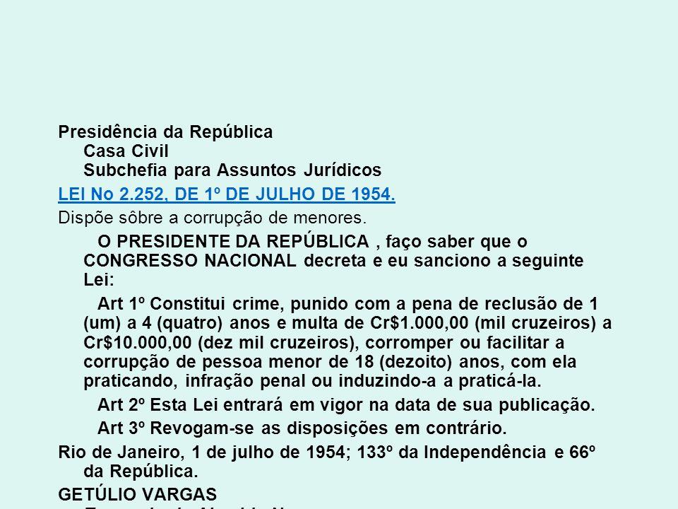 Presidência da República Casa Civil Subchefia para Assuntos Jurídicos LEI No 2.252, DE 1º DE JULHO DE 1954. Dispõe sôbre a corrupção de menores. O PRE