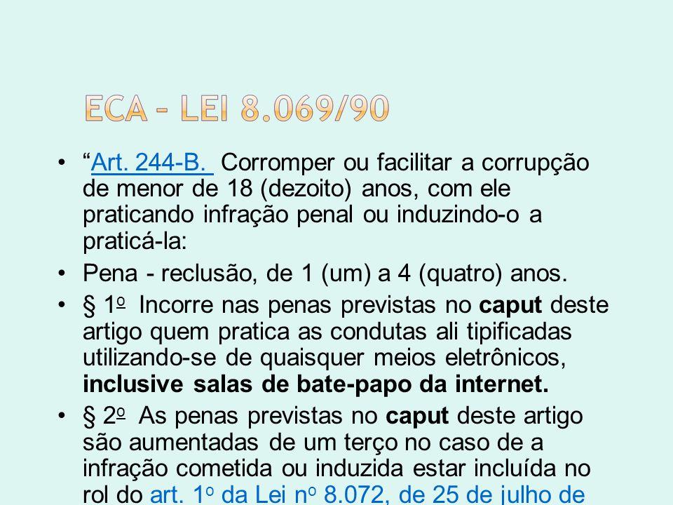 Art. 244-B. Corromper ou facilitar a corrupção de menor de 18 (dezoito) anos, com ele praticando infração penal ou induzindo-o a praticá-la: Art. 244-