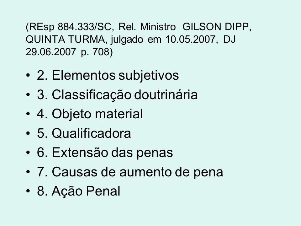 (REsp 884.333/SC, Rel. Ministro GILSON DIPP, QUINTA TURMA, julgado em 10.05.2007, DJ 29.06.2007 p. 708) 2. Elementos subjetivos 3. Classificação doutr