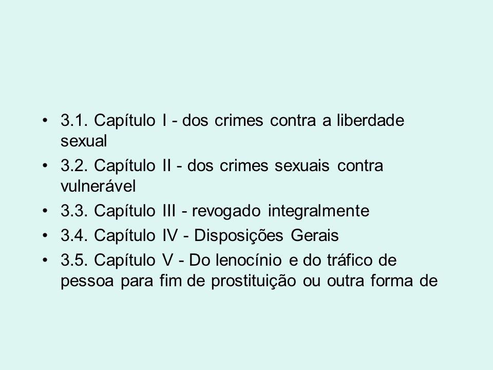 3.1. Capítulo I - dos crimes contra a liberdade sexual 3.2. Capítulo II - dos crimes sexuais contra vulnerável 3.3. Capítulo III - revogado integralme