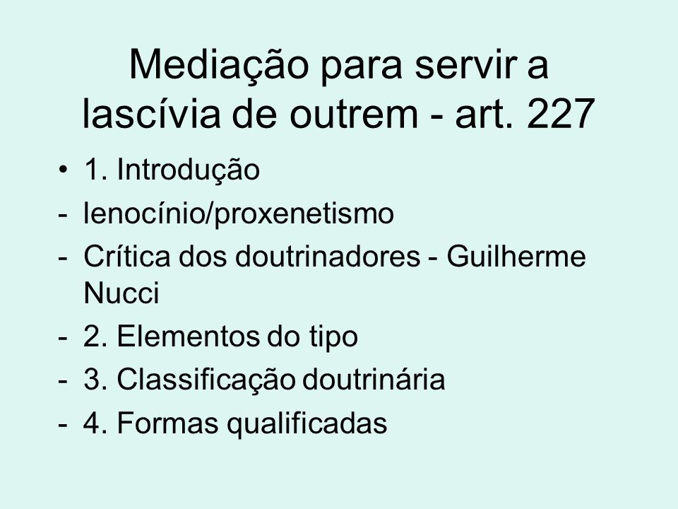 Mediação para servir a lascívia de outrem - art. 227 1. Introdução -lenocínio/proxenetismo -Crítica dos doutrinadores - Guilherme Nucci -2. Elementos