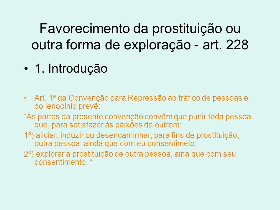 Favorecimento da prostituição ou outra forma de exploração - art. 228 1. Introdução Art. 1º da Convenção para Repressão ao tráfico de pessoas e do len