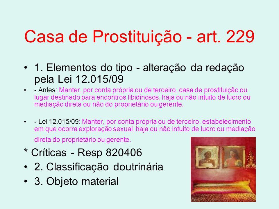 Casa de Prostituição - art. 229 1. Elementos do tipo - alteração da redação pela Lei 12.015/09 - Antes: Manter, por conta própria ou de terceiro, casa