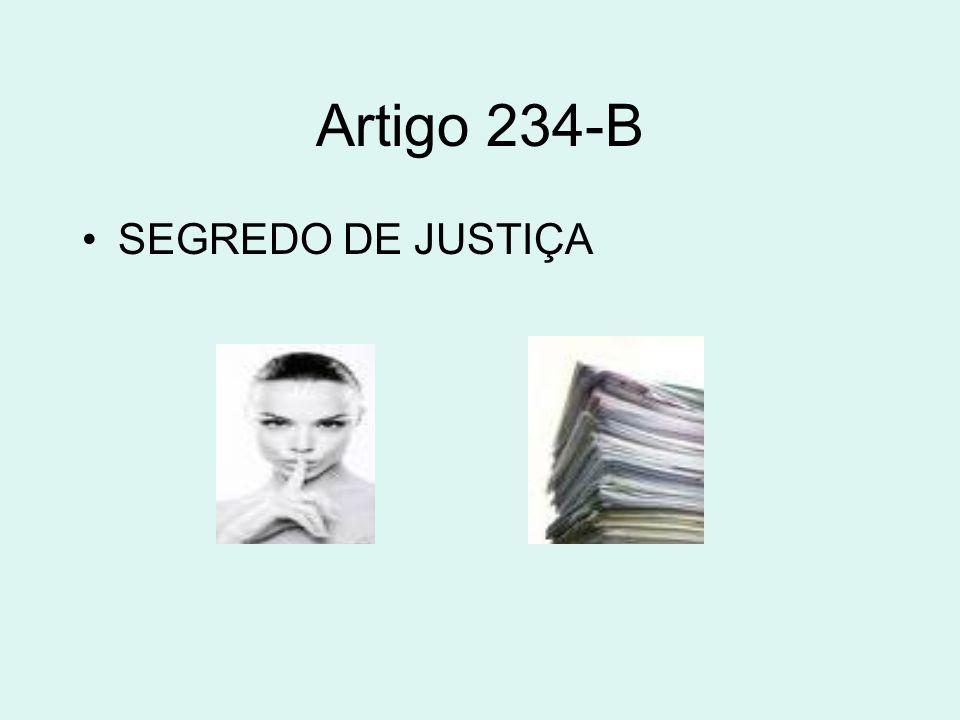 Artigo 234-B SEGREDO DE JUSTIÇA