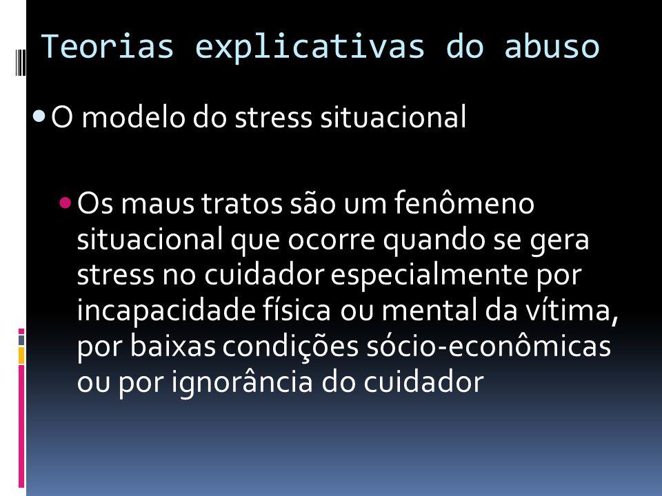 Teorias explicativas do abuso O modelo do stress situacional Os maus tratos são um fenômeno situacional que ocorre quando se gera stress no cuidador e