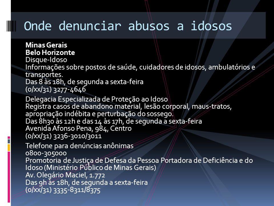 Minas Gerais Belo Horizonte Disque-Idoso Informações sobre postos de saúde, cuidadores de idosos, ambulatórios e transportes. Das 8 às 18h, de segunda