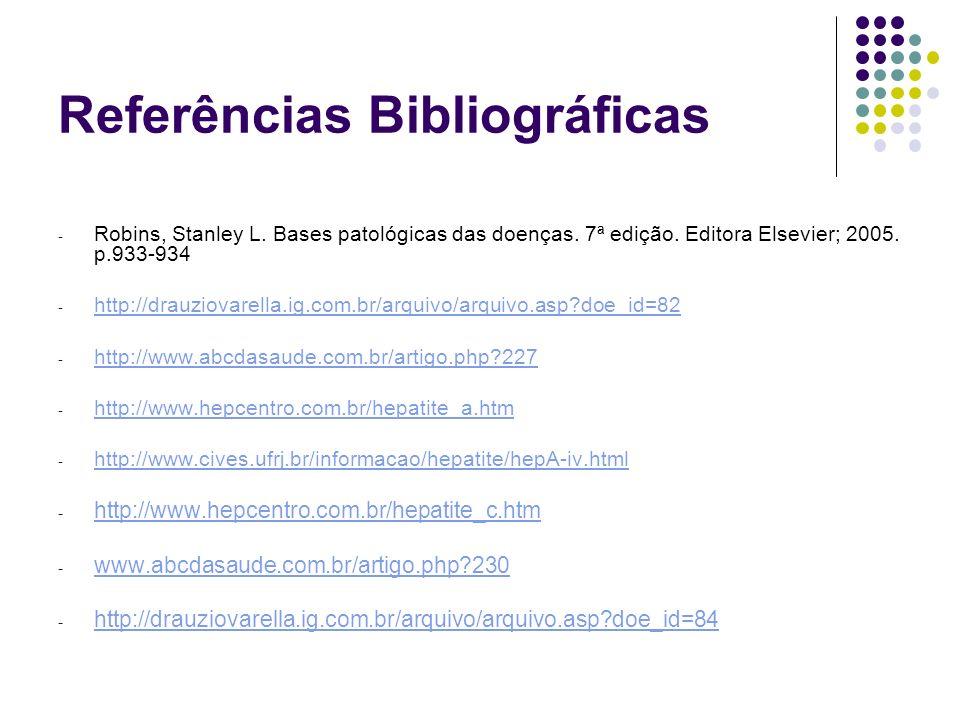 Referências Bibliográficas - Robins, Stanley L. Bases patológicas das doenças. 7ª edição. Editora Elsevier; 2005. p.933-934 - http://drauziovarella.ig