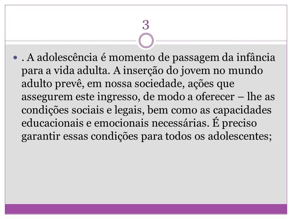 3. A adolescência é momento de passagem da infância para a vida adulta. A inserção do jovem no mundo adulto prevê, em nossa sociedade, ações que asseg