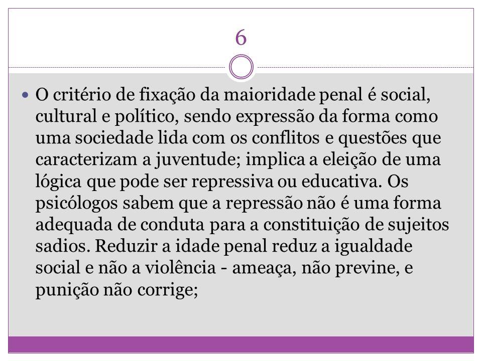 6 O critério de fixação da maioridade penal é social, cultural e político, sendo expressão da forma como uma sociedade lida com os conflitos e questõe
