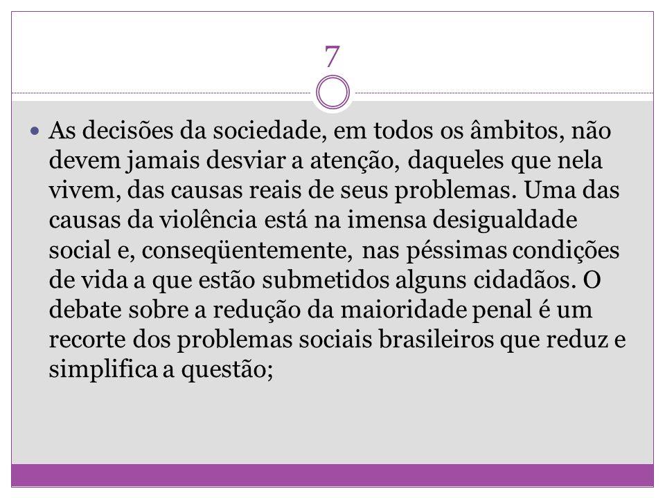 7 As decisões da sociedade, em todos os âmbitos, não devem jamais desviar a atenção, daqueles que nela vivem, das causas reais de seus problemas. Uma