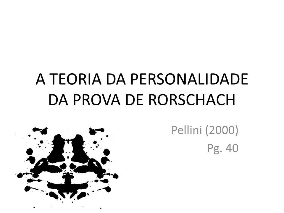 A TEORIA DA PERSONALIDADE DA PROVA DE RORSCHACH Pellini (2000) Pg. 40