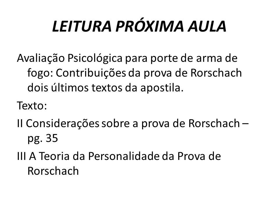 LEITURA PRÓXIMA AULA Avaliação Psicológica para porte de arma de fogo: Contribuições da prova de Rorschach dois últimos textos da apostila. Texto: II