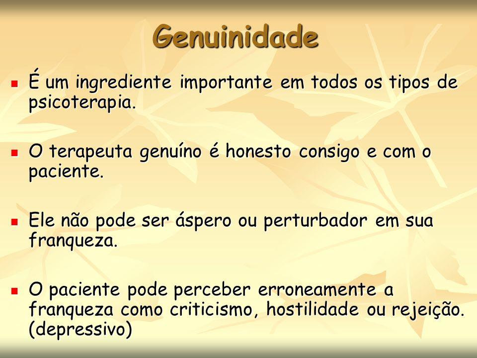 Genuinidade É um ingrediente importante em todos os tipos de psicoterapia. É um ingrediente importante em todos os tipos de psicoterapia. O terapeuta