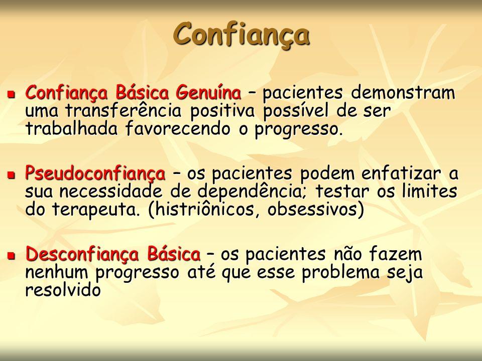 Confiança Confiança Básica Genuína – pacientes demonstram uma transferência positiva possível de ser trabalhada favorecendo o progresso. Confiança Bás