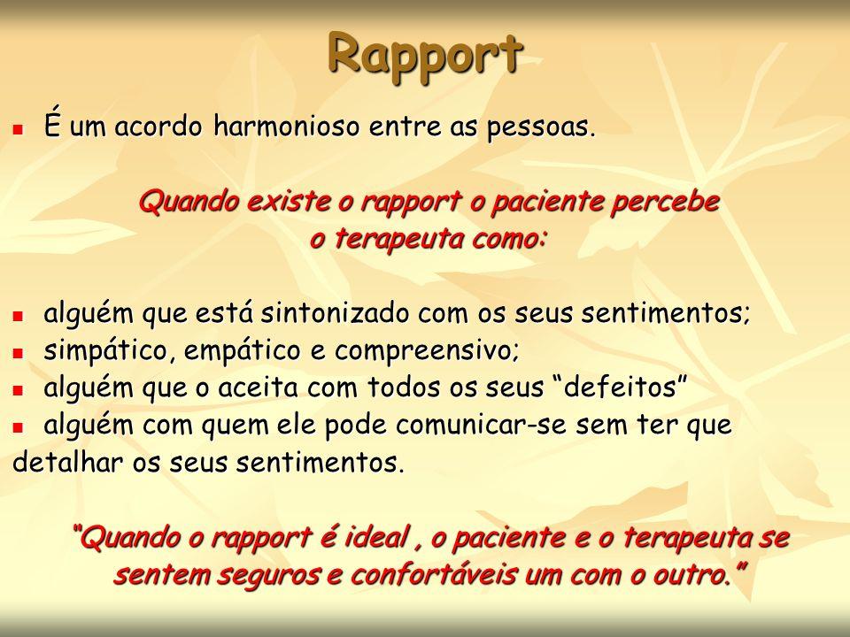 Rapport É um acordo harmonioso entre as pessoas. É um acordo harmonioso entre as pessoas. Quando existe o rapport o paciente percebe o terapeuta como: