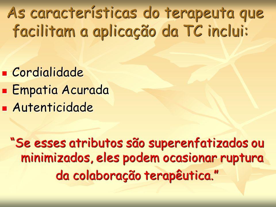 As características do terapeuta que facilitam a aplicação da TC inclui: As características do terapeuta que facilitam a aplicação da TC inclui: Cordia