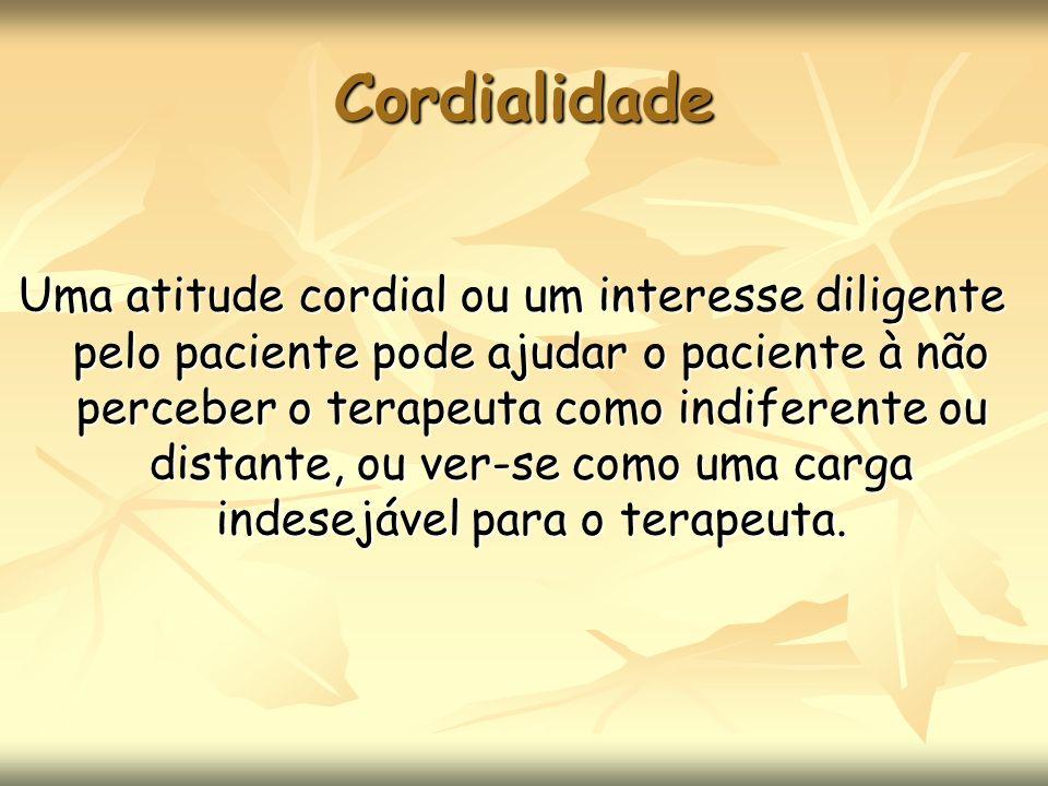 Cordialidade Uma atitude cordial ou um interesse diligente pelo paciente pode ajudar o paciente à não perceber o terapeuta como indiferente ou distant