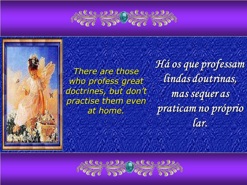 Há os que professam lindas doutrinas, mas sequer as praticam no próprio lar.