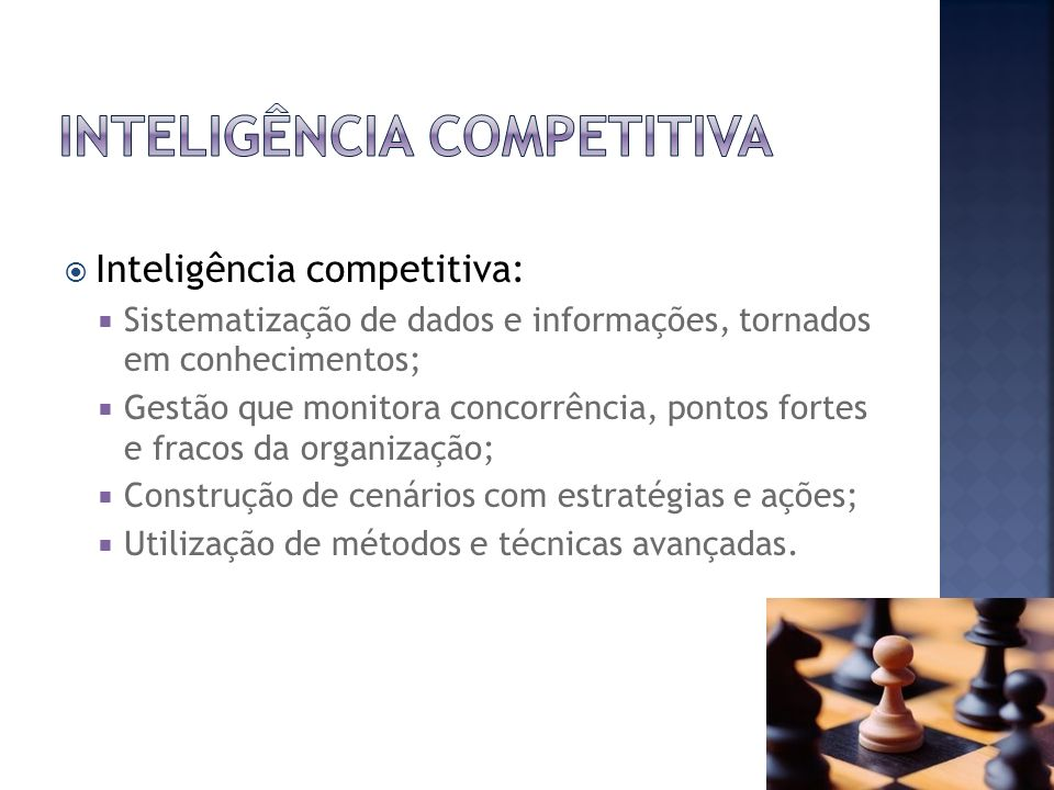 Inteligência competitiva: Sistematização de dados e informações, tornados em conhecimentos; Gestão que monitora concorrência, pontos fortes e fracos d