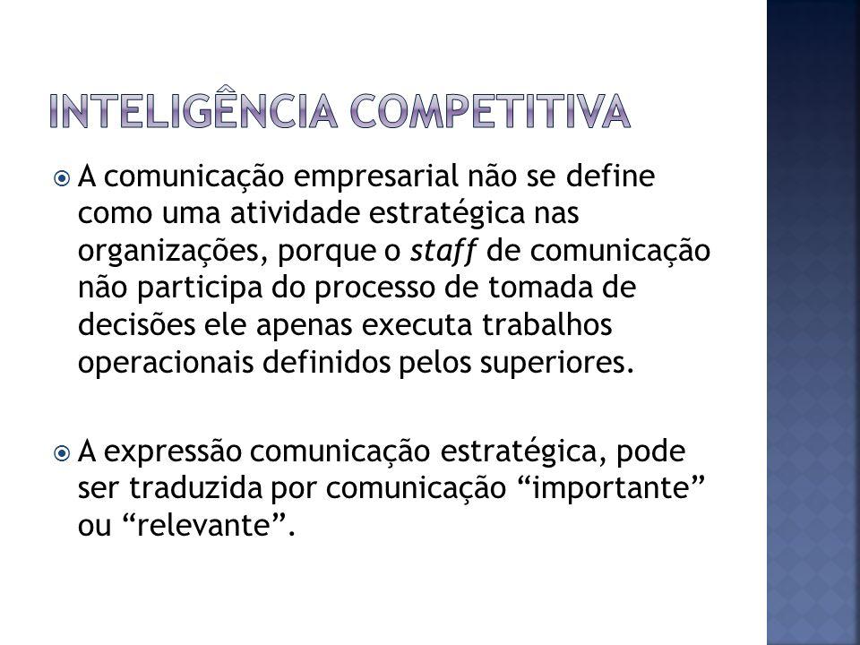 A comunicação empresarial não se define como uma atividade estratégica nas organizações, porque o staff de comunicação não participa do processo de to