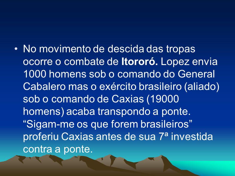 No movimento de descida das tropas ocorre o combate de Itororó. Lopez envia 1000 homens sob o comando do General Cabalero mas o exército brasileiro (a