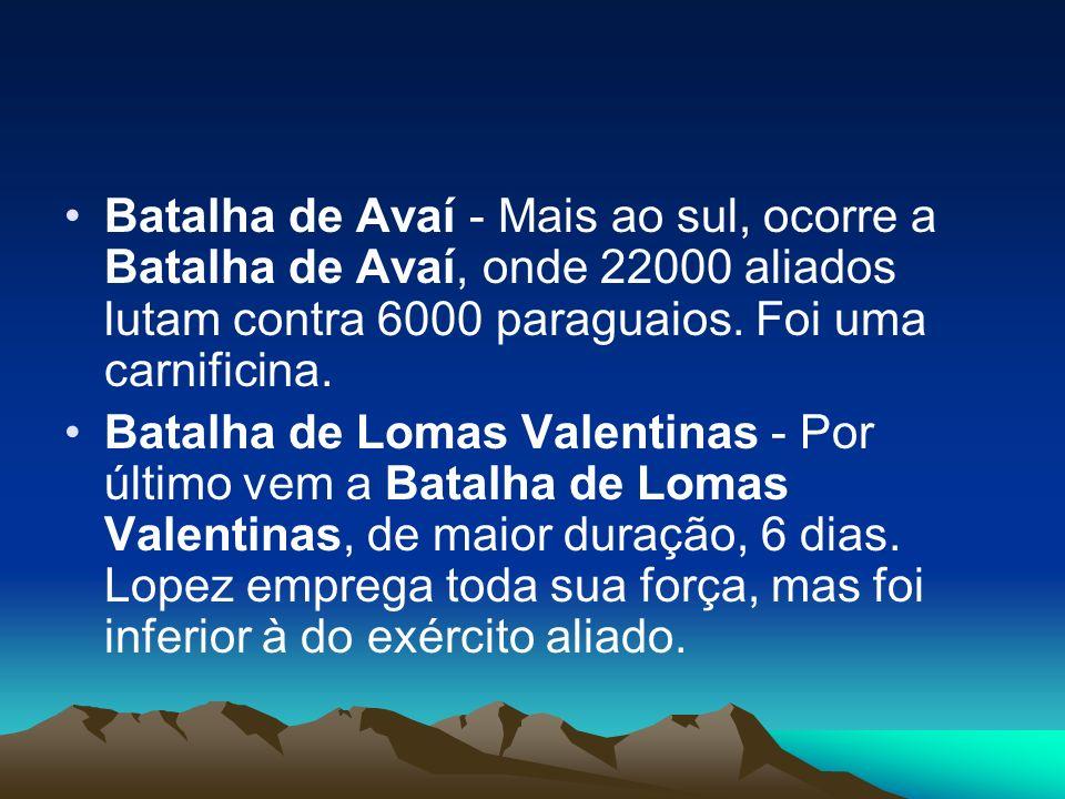 Batalha de Avaí - Mais ao sul, ocorre a Batalha de Avaí, onde 22000 aliados lutam contra 6000 paraguaios. Foi uma carnificina. Batalha de Lomas Valent