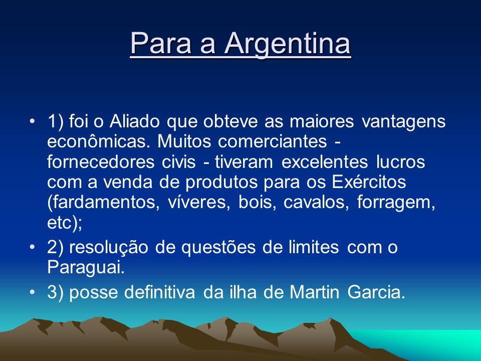 Para a Argentina 1) foi o Aliado que obteve as maiores vantagens econômicas. Muitos comerciantes - fornecedores civis - tiveram excelentes lucros com