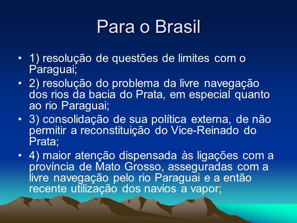 Para o Brasil 1) resolução de questões de limites com o Paraguai; 2) resolução do problema da livre navegação dos rios da bacia do Prata, em especial