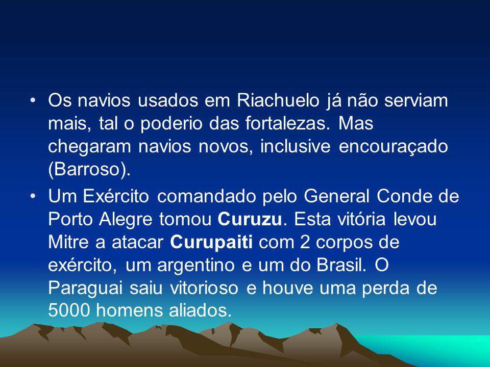 Os navios usados em Riachuelo já não serviam mais, tal o poderio das fortalezas. Mas chegaram navios novos, inclusive encouraçado (Barroso). Um Exérci