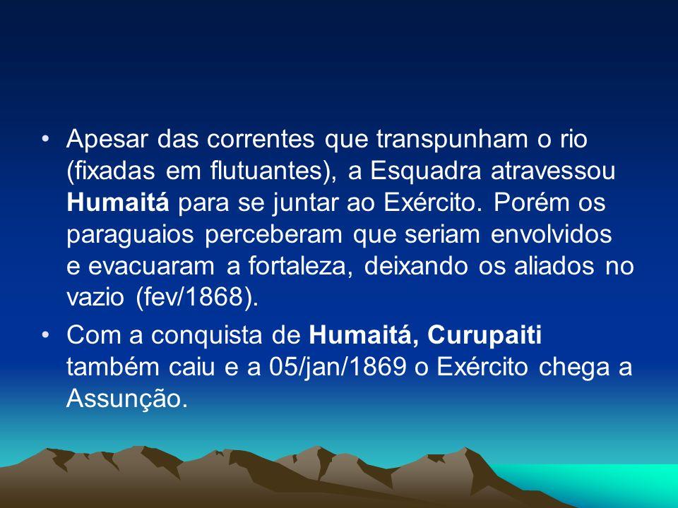 Apesar das correntes que transpunham o rio (fixadas em flutuantes), a Esquadra atravessou Humaitá para se juntar ao Exército. Porém os paraguaios perc