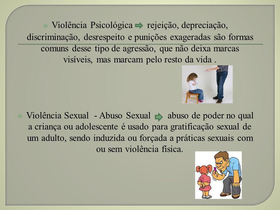 Violência Psicológica rejeição, depreciação, discriminação, desrespeito e punições exageradas são formas comuns desse tipo de agressão, que não deixa