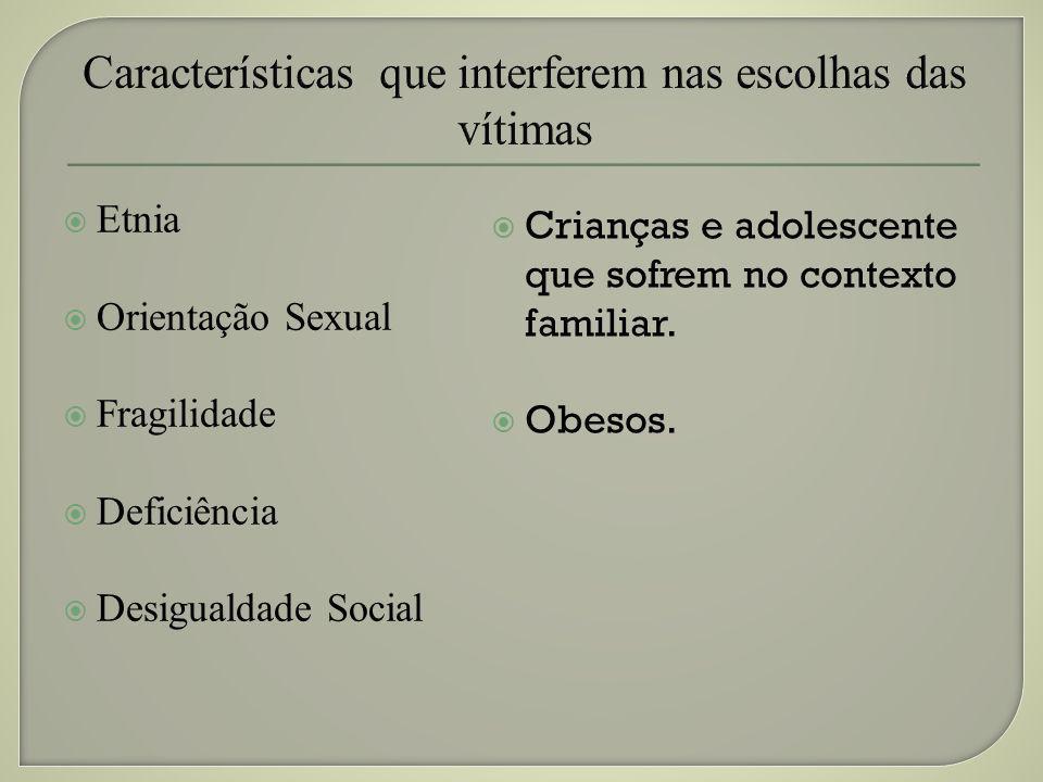Etnia Orientação Sexual Fragilidade Deficiência Desigualdade Social Crianças e adolescente que sofrem no contexto familiar. Obesos.