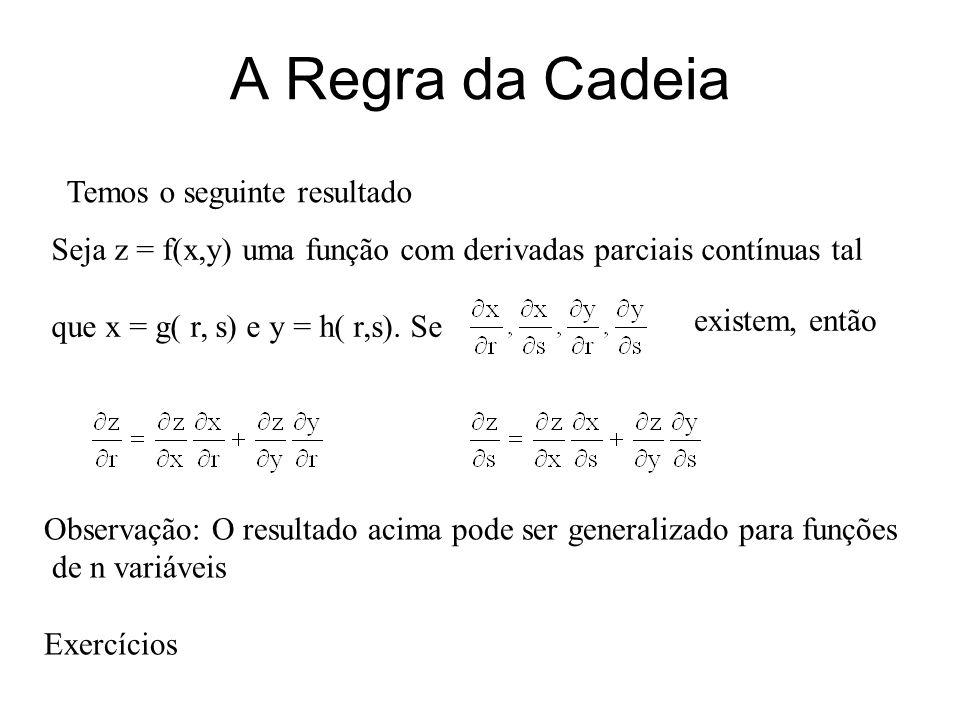 A Regra da Cadeia Temos o seguinte resultado Seja z = f(x,y) uma função com derivadas parciais contínuas tal que x = g( r, s) e y = h( r,s). Se existe