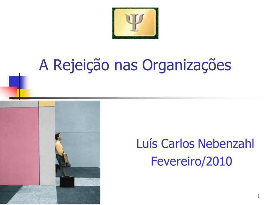 A Rejeição nas Organizações Luís Carlos Nebenzahl Fevereiro/2010 1