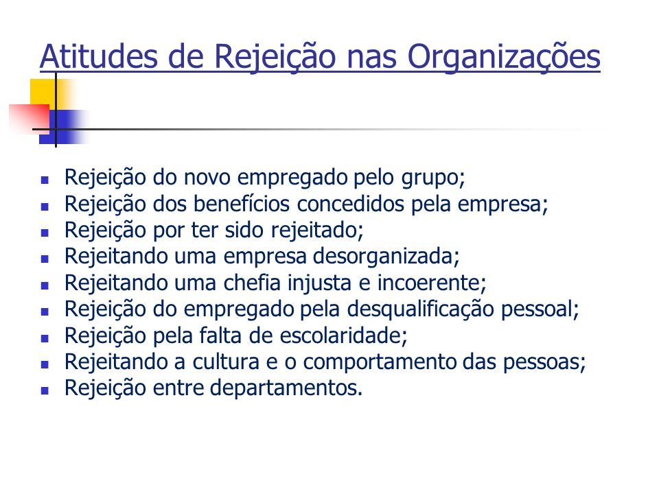 Atitudes de Rejeição nas Organizações Rejeição do novo empregado pelo grupo; Rejeição dos benefícios concedidos pela empresa; Rejeição por ter sido re
