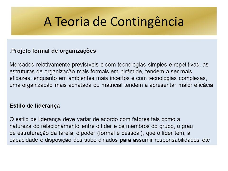 A Teoria de Contingência.Projeto formal de organizações Mercados relativamente previsíveis e com tecnologias simples e repetitivas, as estruturas de o