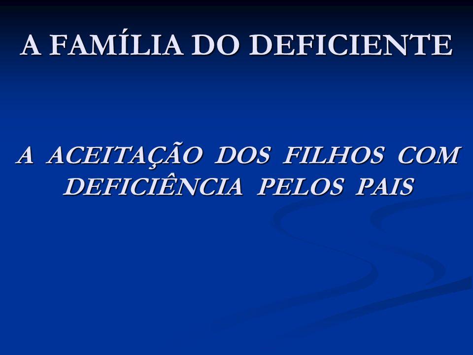 O MOMENTO DA NOTÍCIA São várias as formas pelas quais entram em contato com a deficiência do filho.
