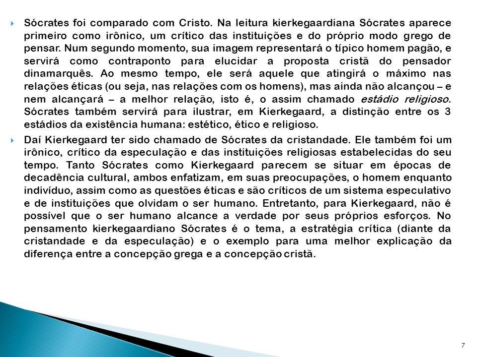 7 Sócrates foi comparado com Cristo. Na leitura kierkegaardiana Sócrates aparece primeiro como irônico, um crítico das instituições e do próprio modo