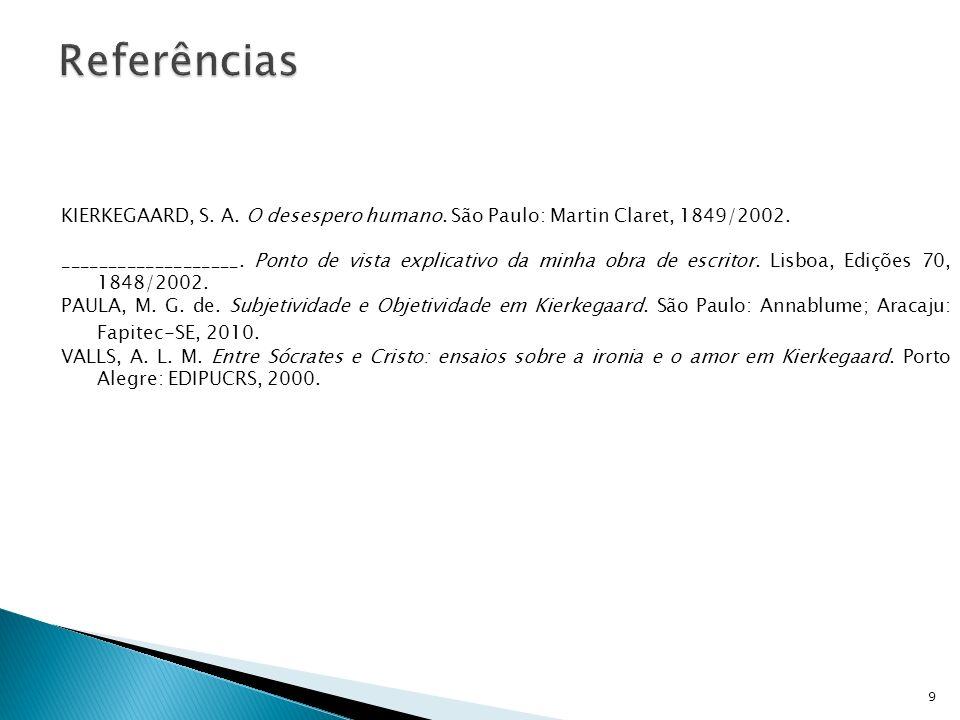 9 KIERKEGAARD, S. A. O desespero humano. São Paulo: Martin Claret, 1849/2002. ___________________. Ponto de vista explicativo da minha obra de escrito