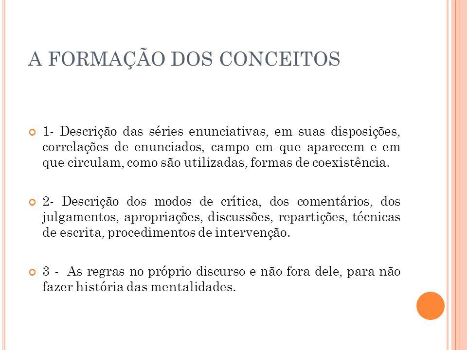 A FORMAÇÃO DOS CONCEITOS 1- Descrição das séries enunciativas, em suas disposições, correlações de enunciados, campo em que aparecem e em que circulam