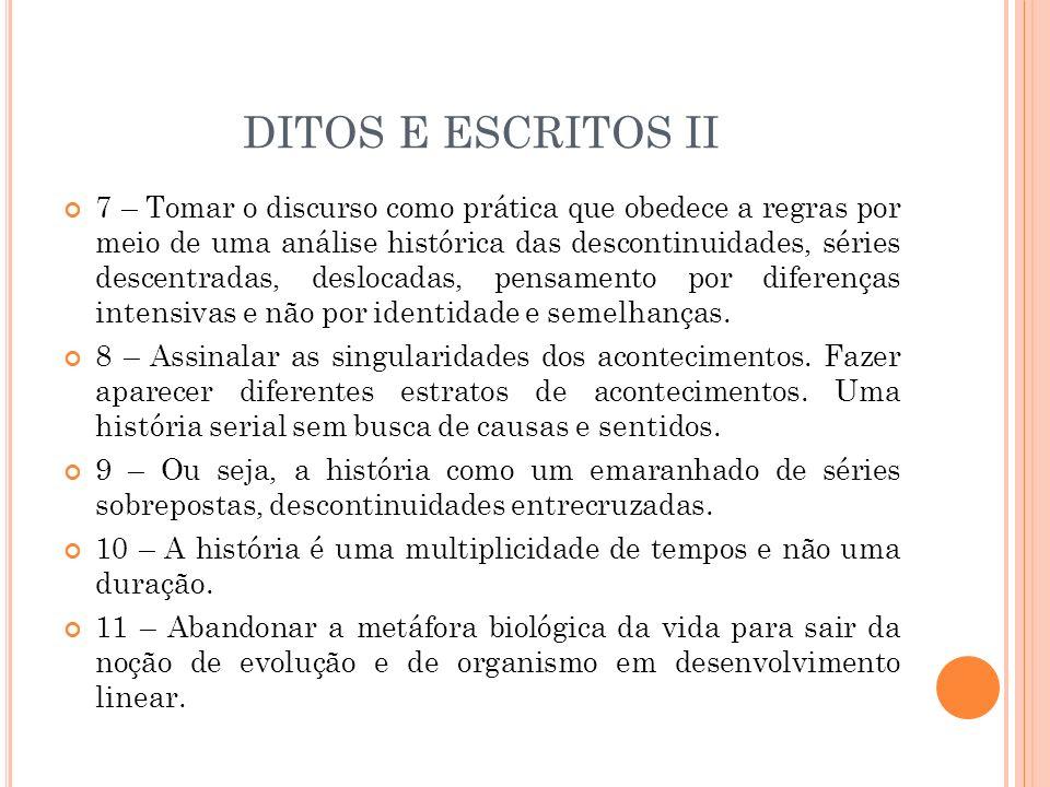 DITOS E ESCRITOS II 7 – Tomar o discurso como prática que obedece a regras por meio de uma análise histórica das descontinuidades, séries descentradas